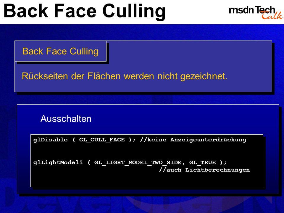 Back Face Culling Rückseiten der Flächen werden nicht gezeichnet. Ausschalten glDisable ( GL_CULL_FACE ); //keine Anzeigeunterdrückung glLightModeli (