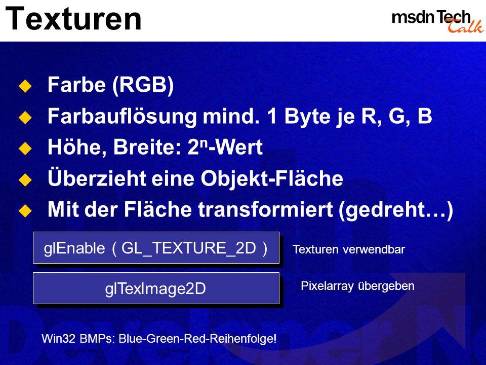 Texturen Farbe (RGB) Farbauflösung mind. 1 Byte je R, G, B Höhe, Breite: 2 n -Wert Überzieht eine Objekt-Fläche Mit der Fläche transformiert (gedreht…