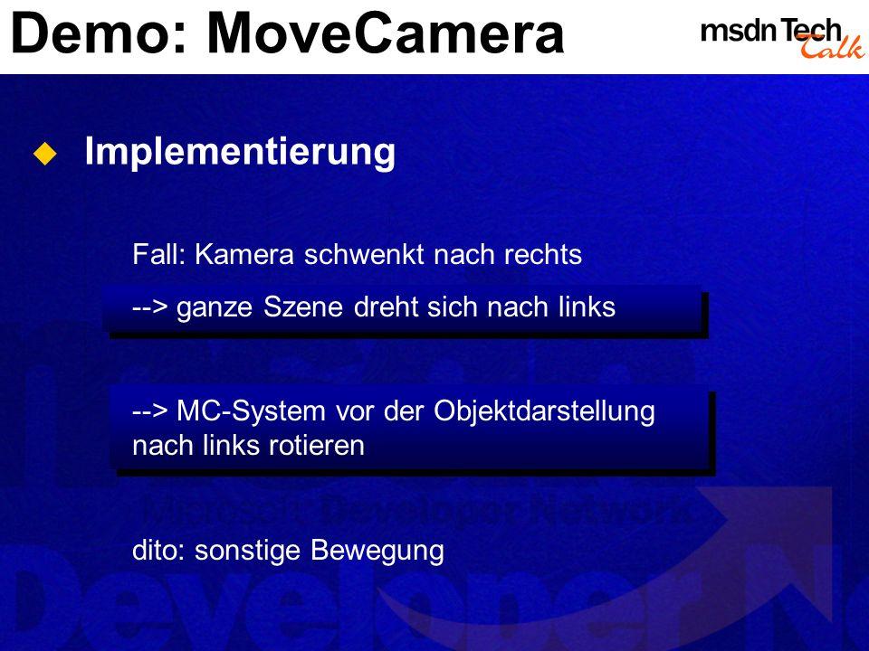 Demo: MoveCamera Implementierung Fall: Kamera schwenkt nach rechts --> ganze Szene dreht sich nach links --> MC-System vor der Objektdarstellung nach