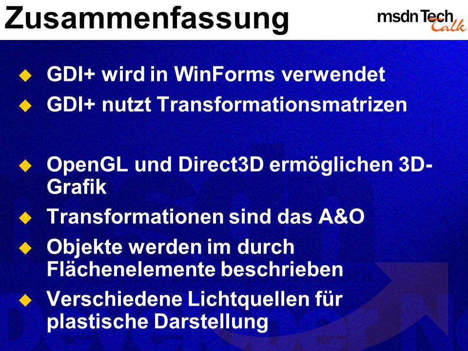 Zusammenfassung GDI+ wird in WinForms verwendet GDI+ nutzt Transformationsmatrizen OpenGL und Direct3D ermöglichen 3D- Grafik Transformationen sind da