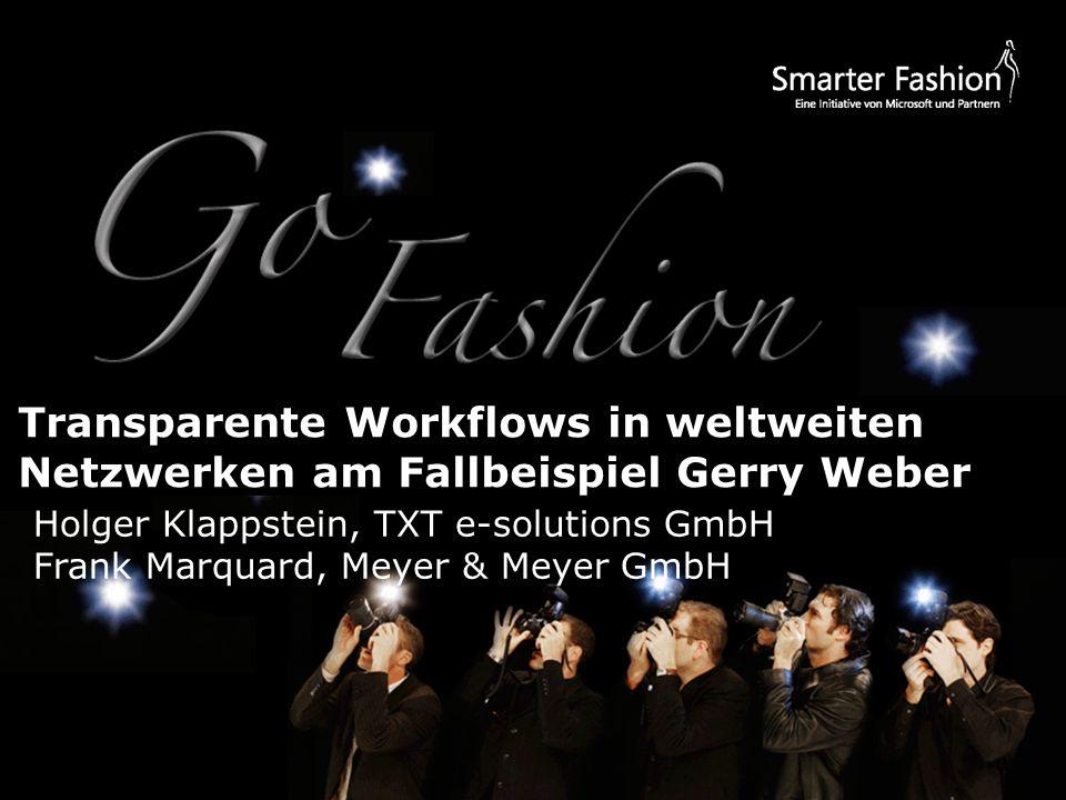 Transparente Workflows in weltweiten Netzwerken am Fallbeispiel Gerry Weber Holger Klappstein, TXT e-solutions GmbH Frank Marquard, Meyer & Meyer GmbH