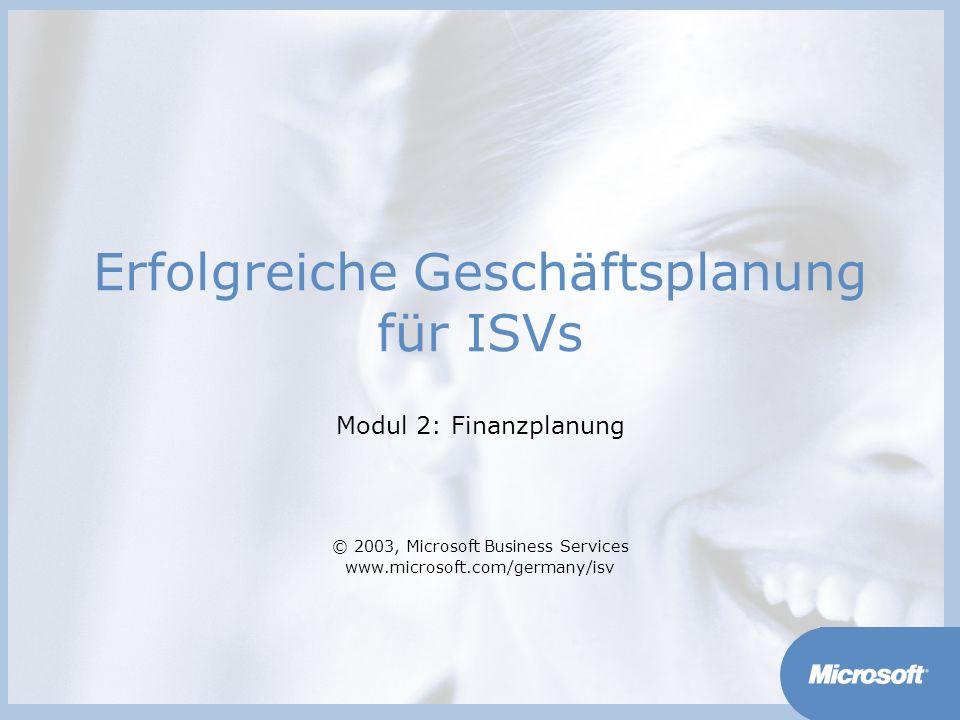 Erfolgreiche Geschäftsplanung für ISVs Modul 2: Finanzplanung © 2003, Microsoft Business Services www.microsoft.com/germany/isv
