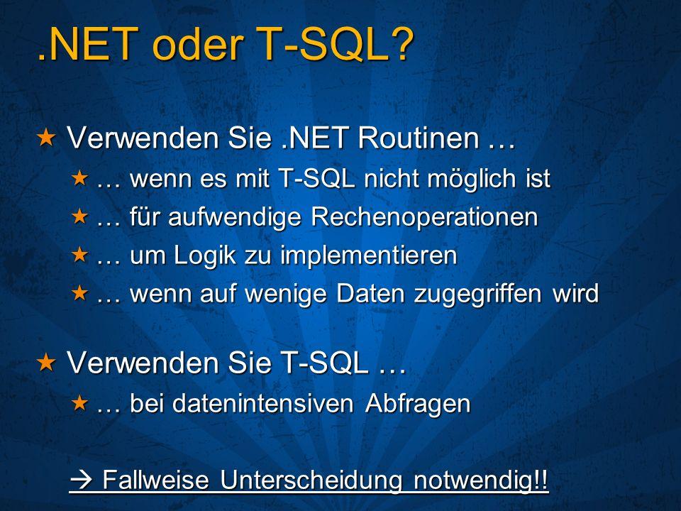 .NET oder T-SQL? Verwenden Sie.NET Routinen … Verwenden Sie.NET Routinen … … wenn es mit T-SQL nicht möglich ist … wenn es mit T-SQL nicht möglich ist