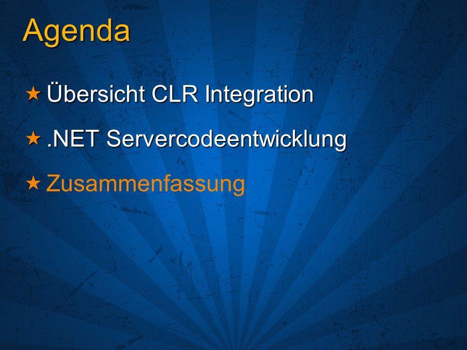 Agenda Übersicht CLR Integration Übersicht CLR Integration.NET Servercodeentwicklung.NET Servercodeentwicklung Zusammenfassung