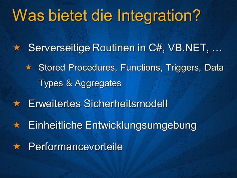 Implementierung ImplementierungServercode Statische Methoden mit [Attribut] Statische Methoden mit [Attribut] Stored Procedures, Functions & Triggers Stored Procedures, Functions & Triggers Aggregates Aggregates Implementierung als Struct mit Attribut [SqlUserDefinedAggregate] Implementierung als Struct mit Attribut [SqlUserDefinedAggregate] Types Types Implementierung als Klasse oder Struct mit Attribut Implementierung als Klasse oder Struct mit Attribut[SqlUserDefinedType]