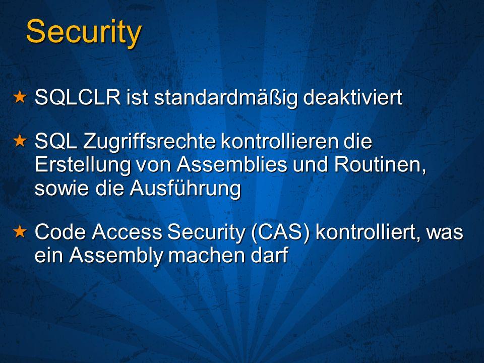 Security Die 3 Permission Sets Die 3 Permission Sets Safe Safe Zugriff auf lokale Daten, eingeschränktes Programmiermodell (keine Static Member), nur managed Code Zugriff auf lokale Daten, eingeschränktes Programmiermodell (keine Static Member), nur managed Code External_access External_access Wie Safe, jedoch Zugriff auf Dateien, Registry, Netzwerk Wie Safe, jedoch Zugriff auf Dateien, Registry, Netzwerk Unsafe Unsafe Voller Zugriff, Unmanaged Code, keine Überprüfungen, keine Einschränkungen Voller Zugriff, Unmanaged Code, keine Überprüfungen, keine Einschränkungen Einstellung wird bei Erstellung festgelegt Einstellung wird bei Erstellung festgelegt create assembly MyAsm from c:\foo.dll with permission_set = safe