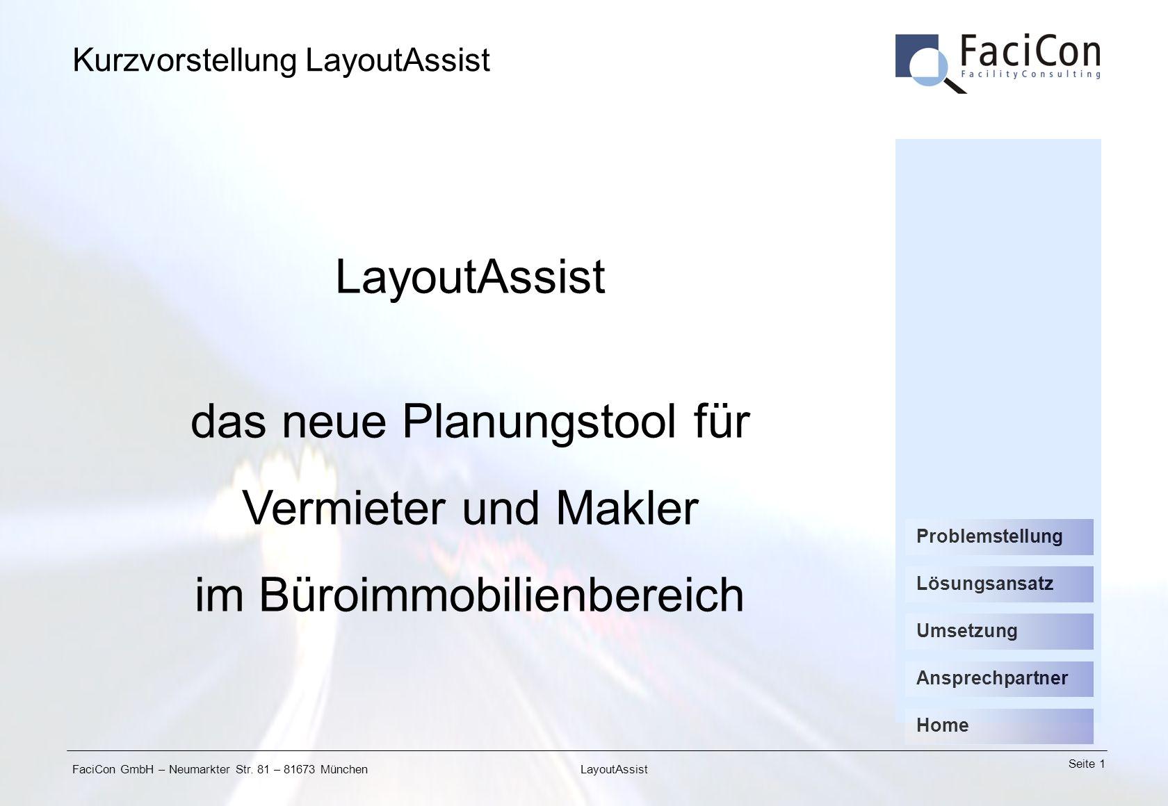 FaciCon GmbH – Neumarkter Str. 81 – 81673 München Seite 1 LayoutAssist Umsetzung Ansprechpartner Problemstellung Lösungsansatz Home LayoutAssist das n