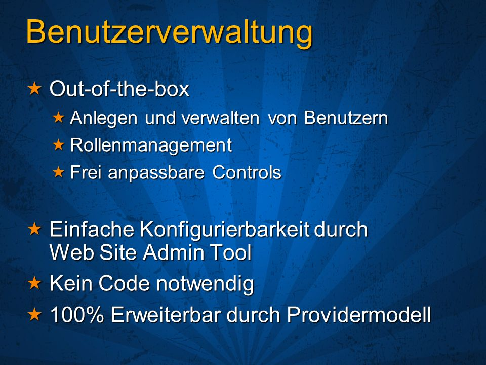 Benutzerverwaltung Out-of-the-box Out-of-the-box Anlegen und verwalten von Benutzern Anlegen und verwalten von Benutzern Rollenmanagement Rollenmanage