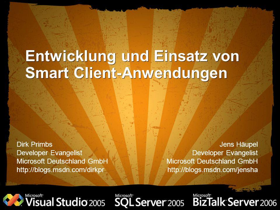 Entwicklung und Einsatz von Smart Client-Anwendungen Jens Häupel Developer Evangelist Microsoft Deutschland GmbH http://blogs.msdn.com/jensha Dirk Primbs Developer Evangelist Microsoft Deutschland GmbH http://blogs.msdn.com/dirkpr