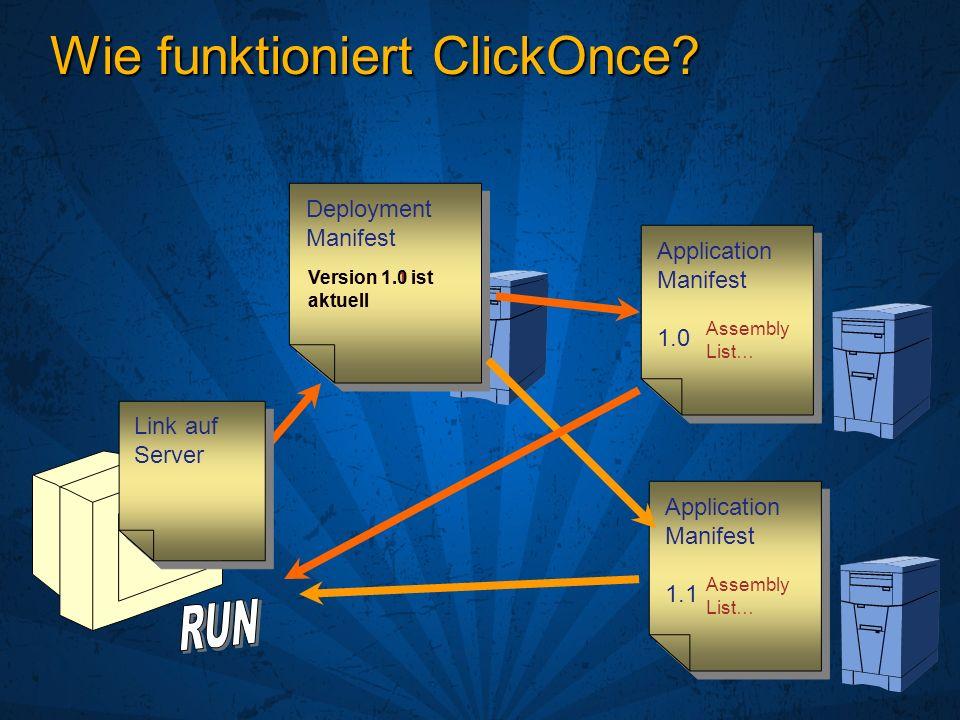 Wie funktioniert ClickOnce? Deployment Manifest Application Manifest 1.0 Application Manifest 1.0 Link auf Server Application Manifest 1.1 Application