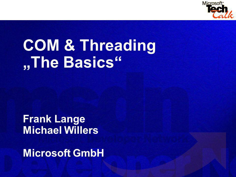 COM & Threading The Basics Frank Lange Michael Willers Microsoft GmbH