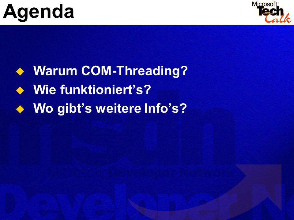 Warum COM-Threading? Wie funktionierts? Wo gibts weitere Infos? Agenda
