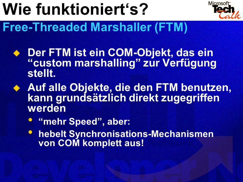 Der FTM ist ein COM-Objekt, das ein custom marshalling zur Verfügung stellt. Auf alle Objekte, die den FTM benutzen, kann grundsätzlich direkt zugegri