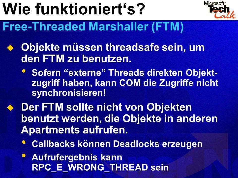 Objekte müssen threadsafe sein, um den FTM zu benutzen. Sofern externe Threads direkten Objekt- zugriff haben, kann COM die Zugriffe nicht synchronisi