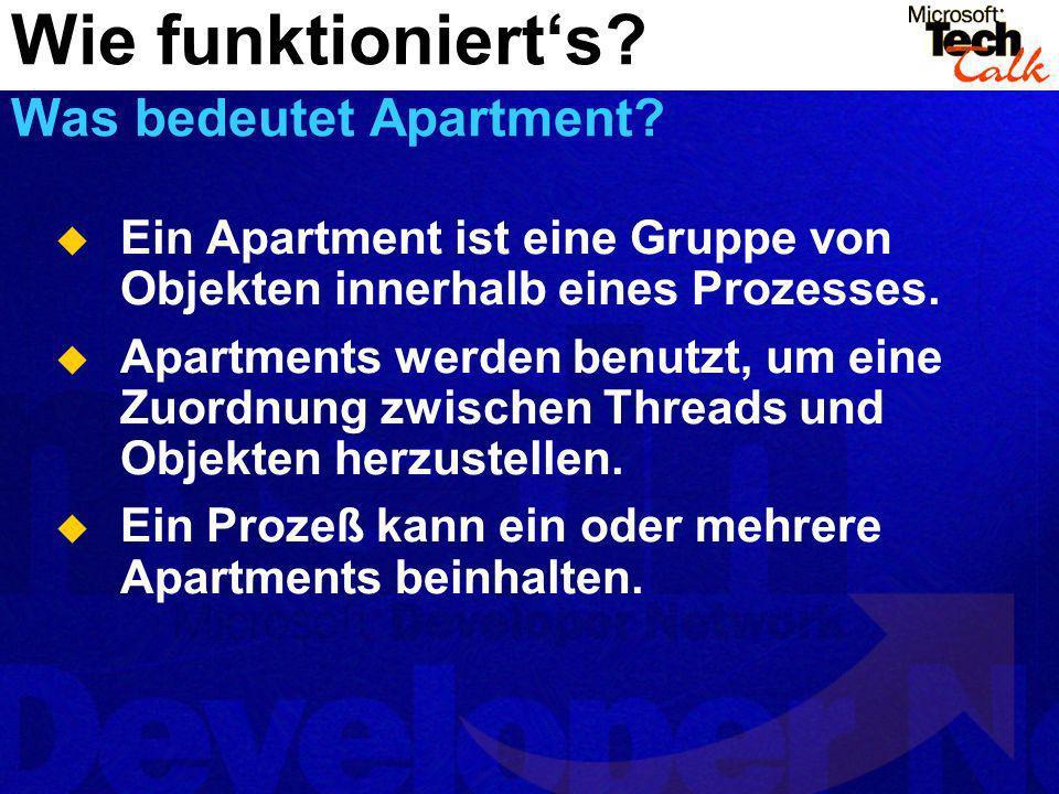 Ein Apartment ist eine Gruppe von Objekten innerhalb eines Prozesses. Apartments werden benutzt, um eine Zuordnung zwischen Threads und Objekten herzu