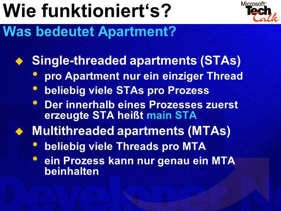 Single-threaded apartments (STAs) pro Apartment nur ein einziger Thread beliebig viele STAs pro Prozess Der innerhalb eines Prozesses zuerst erzeugte