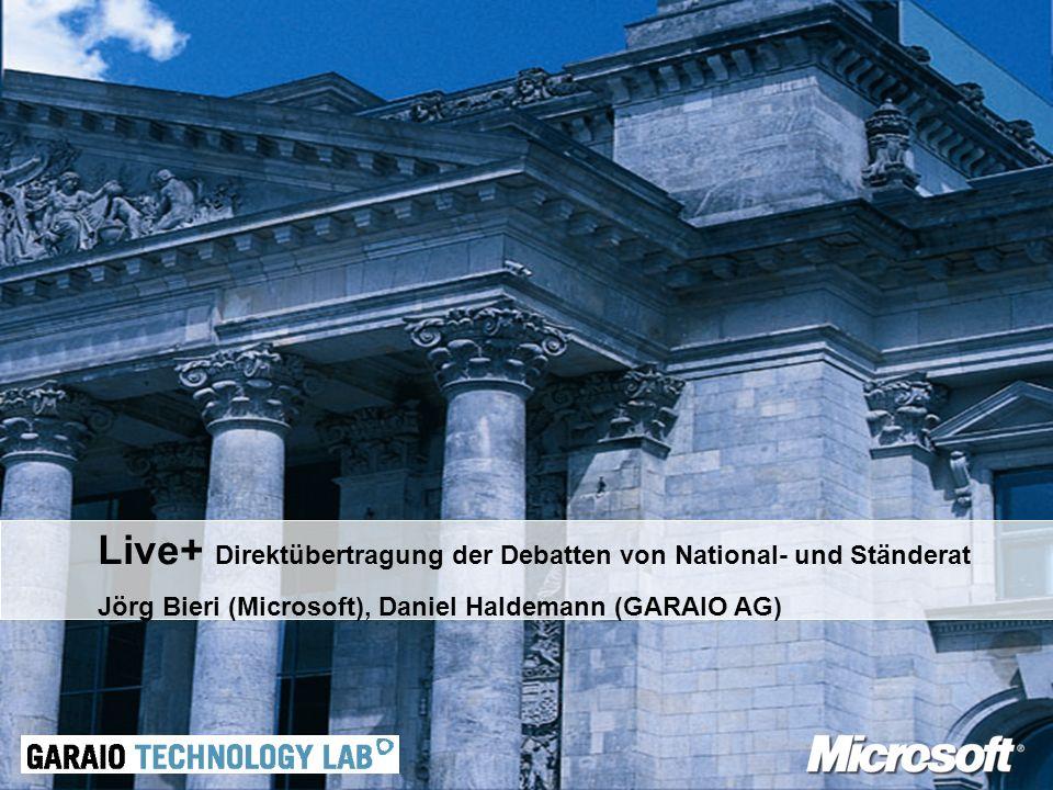 Live+ Direktübertragung der Debatten von National- und Ständerat Jörg Bieri (Microsoft), Daniel Haldemann (GARAIO AG)