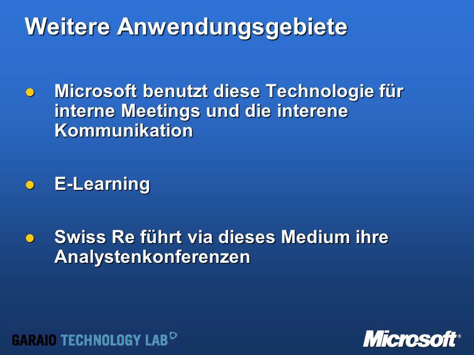 Weitere Anwendungsgebiete Microsoft benutzt diese Technologie für interne Meetings und die interene Kommunikation Microsoft benutzt diese Technologie für interne Meetings und die interene Kommunikation E-Learning E-Learning Swiss Re führt via dieses Medium ihre Analystenkonferenzen Swiss Re führt via dieses Medium ihre Analystenkonferenzen