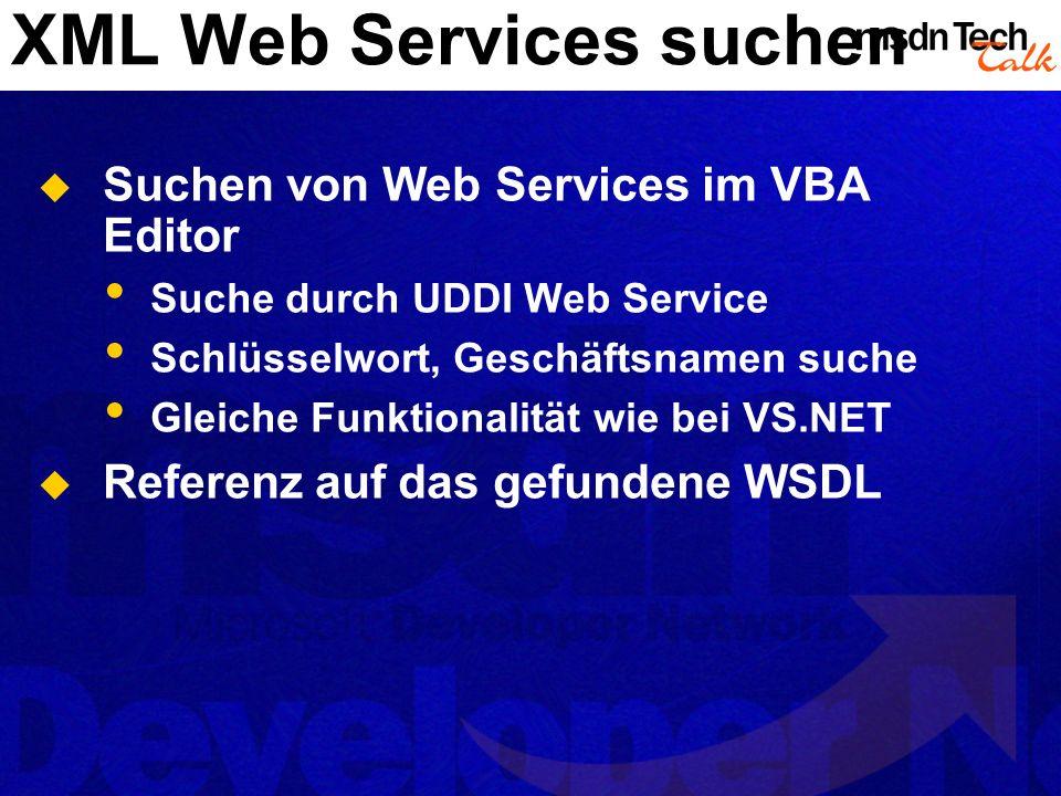 XML Web Services suchen Suchen von Web Services im VBA Editor Suche durch UDDI Web Service Schlüsselwort, Geschäftsnamen suche Gleiche Funktionalität wie bei VS.NET Referenz auf das gefundene WSDL