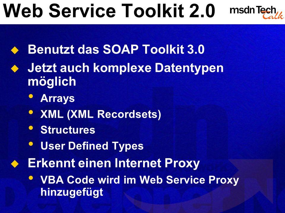 Web Service Toolkit 2.0 Benutzt das SOAP Toolkit 3.0 Jetzt auch komplexe Datentypen möglich Arrays XML (XML Recordsets) Structures User Defined Types Erkennt einen Internet Proxy VBA Code wird im Web Service Proxy hinzugefügt