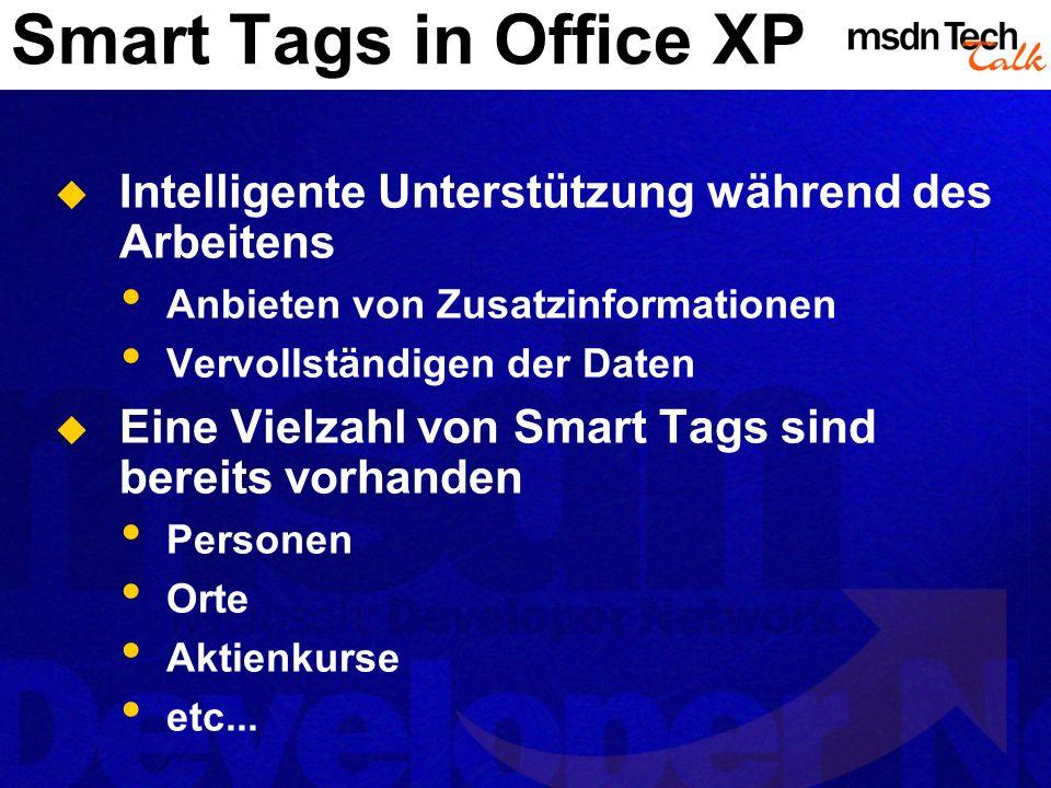 Smart Tags in Office XP Intelligente Unterstützung während des Arbeitens Anbieten von Zusatzinformationen Vervollständigen der Daten Eine Vielzahl von Smart Tags sind bereits vorhanden Personen Orte Aktienkurse etc...
