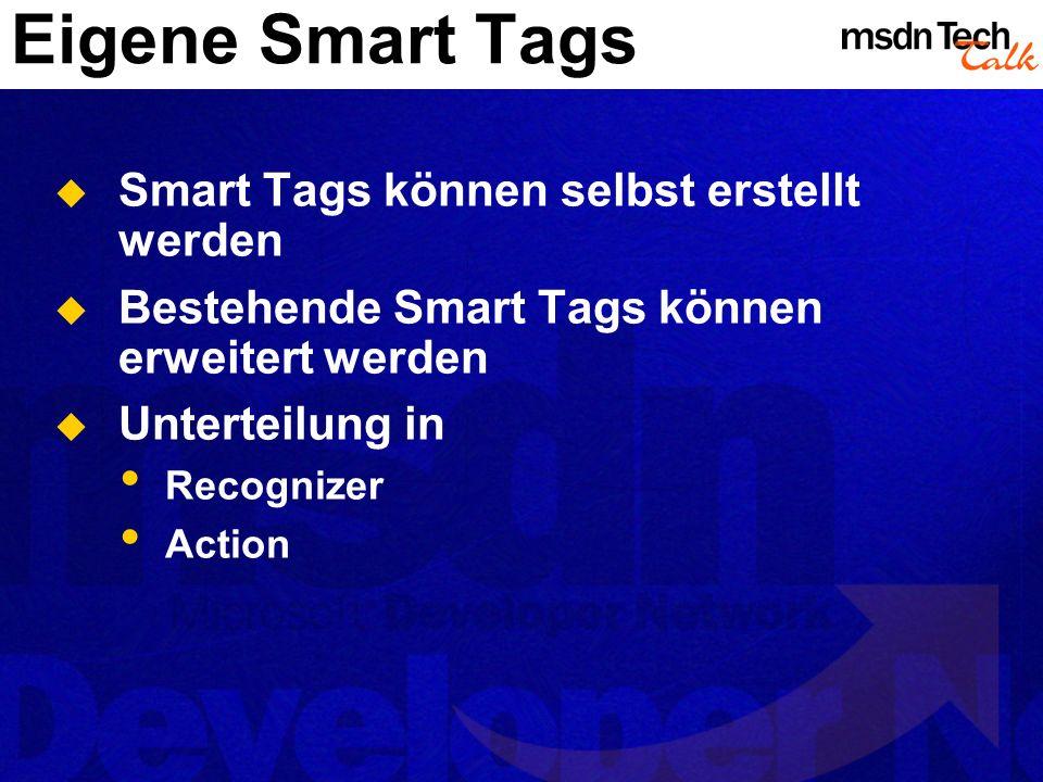 Eigene Smart Tags Smart Tags können selbst erstellt werden Bestehende Smart Tags können erweitert werden Unterteilung in Recognizer Action