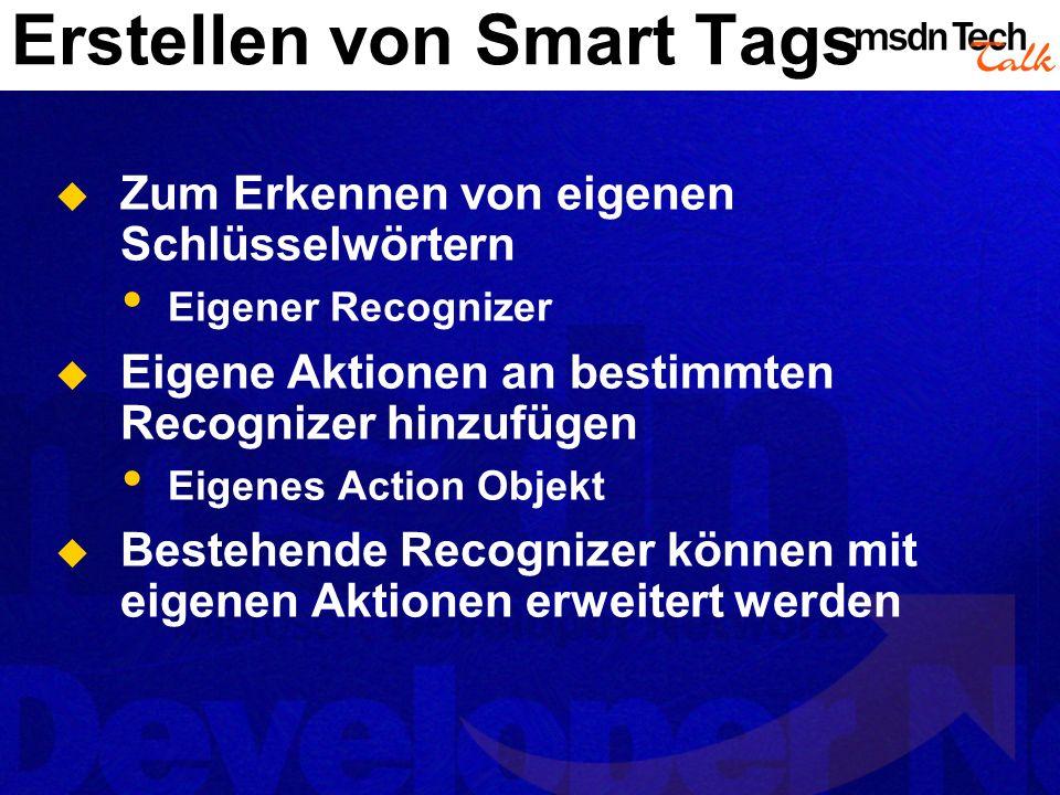Erstellen von Smart Tags Zum Erkennen von eigenen Schlüsselwörtern Eigener Recognizer Eigene Aktionen an bestimmten Recognizer hinzufügen Eigenes Action Objekt Bestehende Recognizer können mit eigenen Aktionen erweitert werden