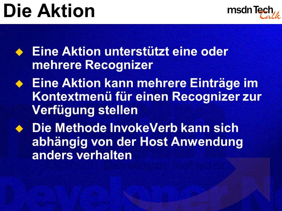 Die Aktion Eine Aktion unterstützt eine oder mehrere Recognizer Eine Aktion kann mehrere Einträge im Kontextmenü für einen Recognizer zur Verfügung stellen Die Methode InvokeVerb kann sich abhängig von der Host Anwendung anders verhalten