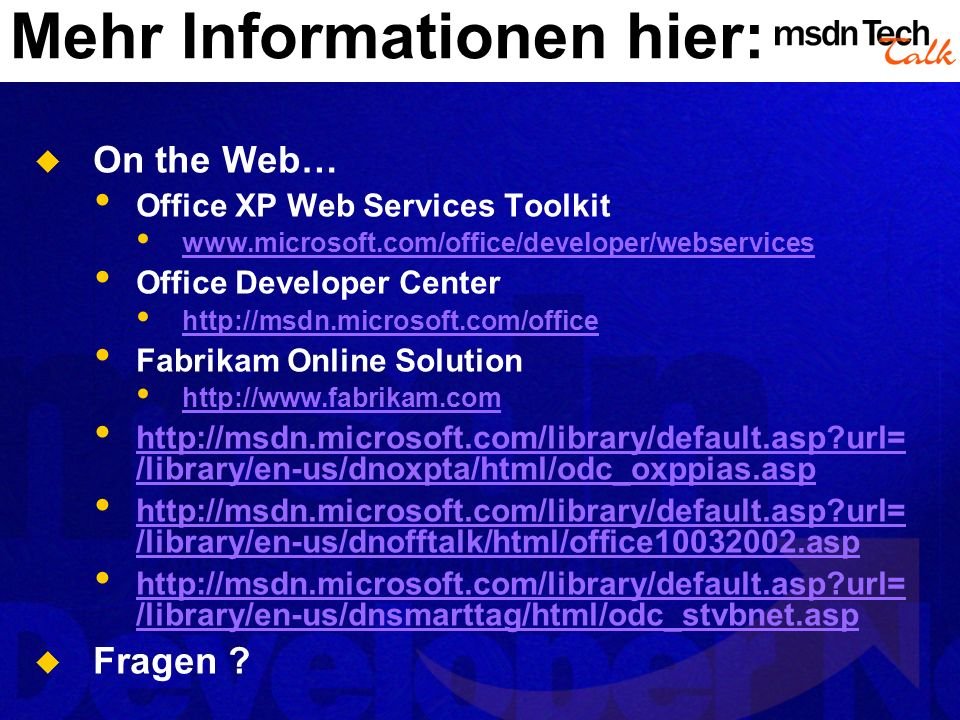 Mehr Informationen hier: On the Web… Office XP Web Services Toolkit www.microsoft.com/office/developer/webservices Office Developer Center http://msdn