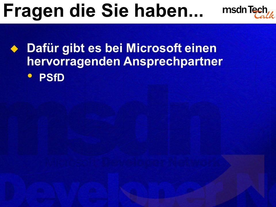 Fragen die Sie haben... Dafür gibt es bei Microsoft einen hervorragenden Ansprechpartner PSfD