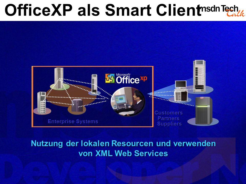 OfficeXP als Smart Client Office erlaubt die Erstellung und Bearbeitung von Daten auf unterschiedlichste Art Nutzen von XML Web Services mit der gewohnten Office Umgebung Erweitern der bestehenden Lösungen um Daten aus unterschiedlichsten Welten Das alles funktioniert mit der bestehenden Office Infrastruktur