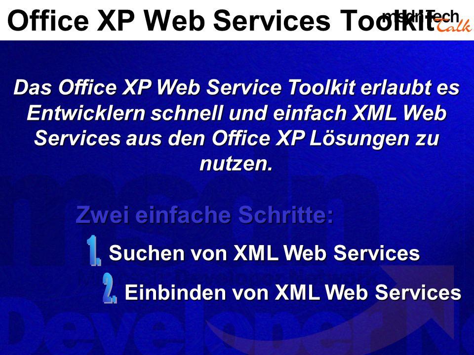 Office XP Web Services Toolkit Das Office XP Web Service Toolkit erlaubt es Entwicklern schnell und einfach XML Web Services aus den Office XP Lösungen zu nutzen.