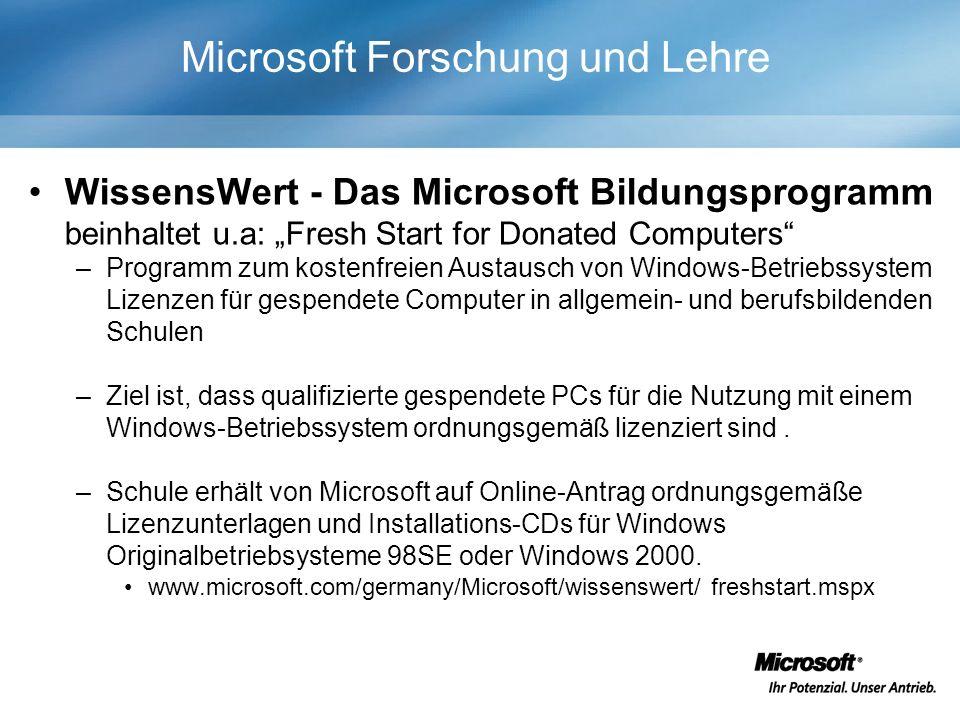 Microsoft Forschung und Lehre WissensWert - Das Microsoft Bildungsprogramm beinhaltet u.a: Fresh Start for Donated Computers –Programm zum kostenfreien Austausch von Windows-Betriebssystem Lizenzen für gespendete Computer in allgemein- und berufsbildenden Schulen –Ziel ist, dass qualifizierte gespendete PCs für die Nutzung mit einem Windows-Betriebssystem ordnungsgemäß lizenziert sind.