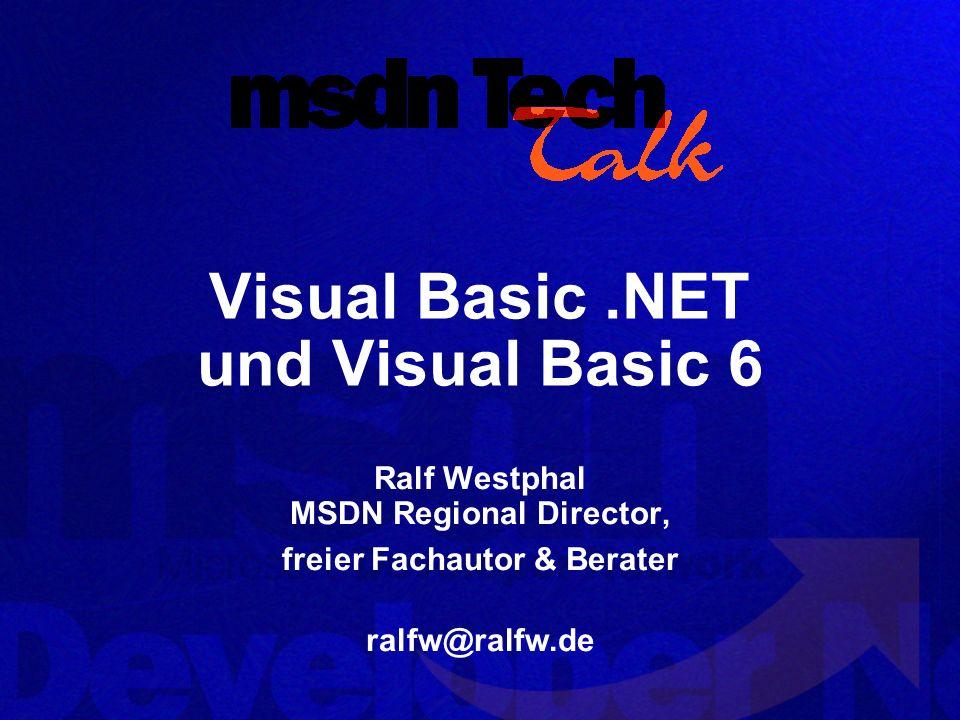 Visual Basic.NET und Visual Basic 6 Ralf Westphal MSDN Regional Director, freier Fachautor & Berater ralfw@ralfw.de