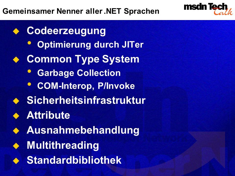 Gemeinsamer Nenner aller.NET Sprachen Codeerzeugung Optimierung durch JITer Common Type System Garbage Collection COM-Interop, P/Invoke Sicherheitsinf
