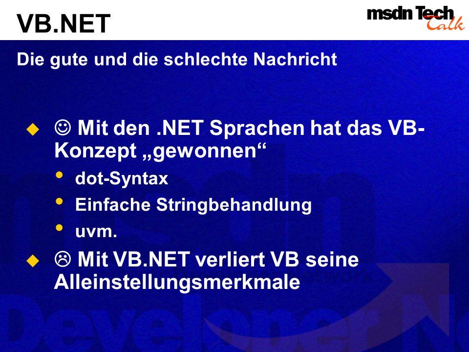 Mit den.NET Sprachen hat das VB- Konzept gewonnen dot-Syntax Einfache Stringbehandlung uvm.