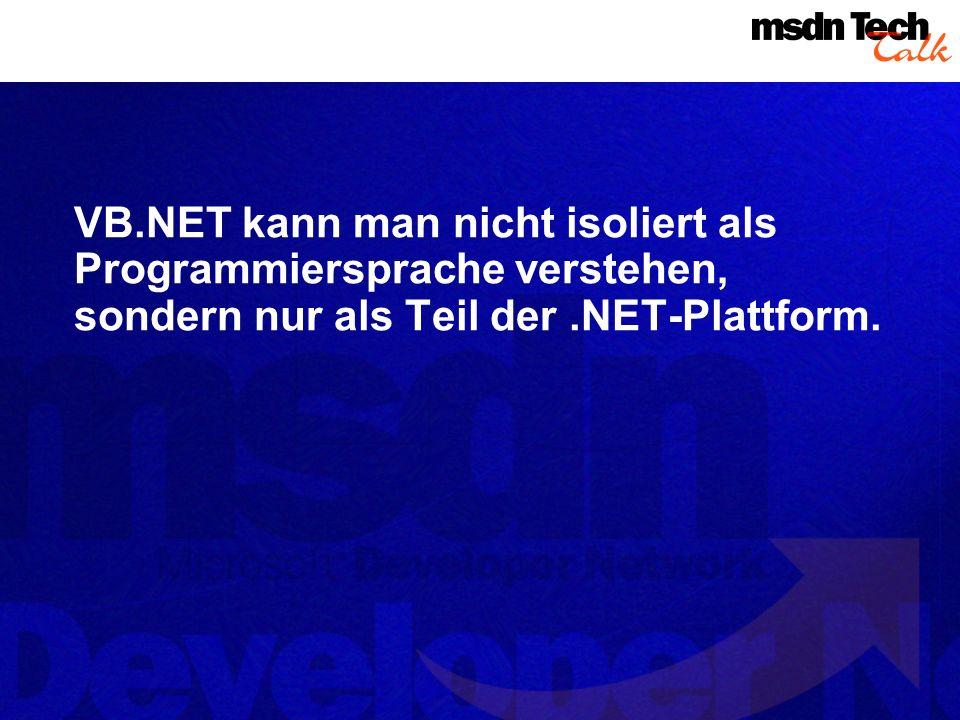 VB.NET kann man nicht isoliert als Programmiersprache verstehen, sondern nur als Teil der.NET-Plattform.