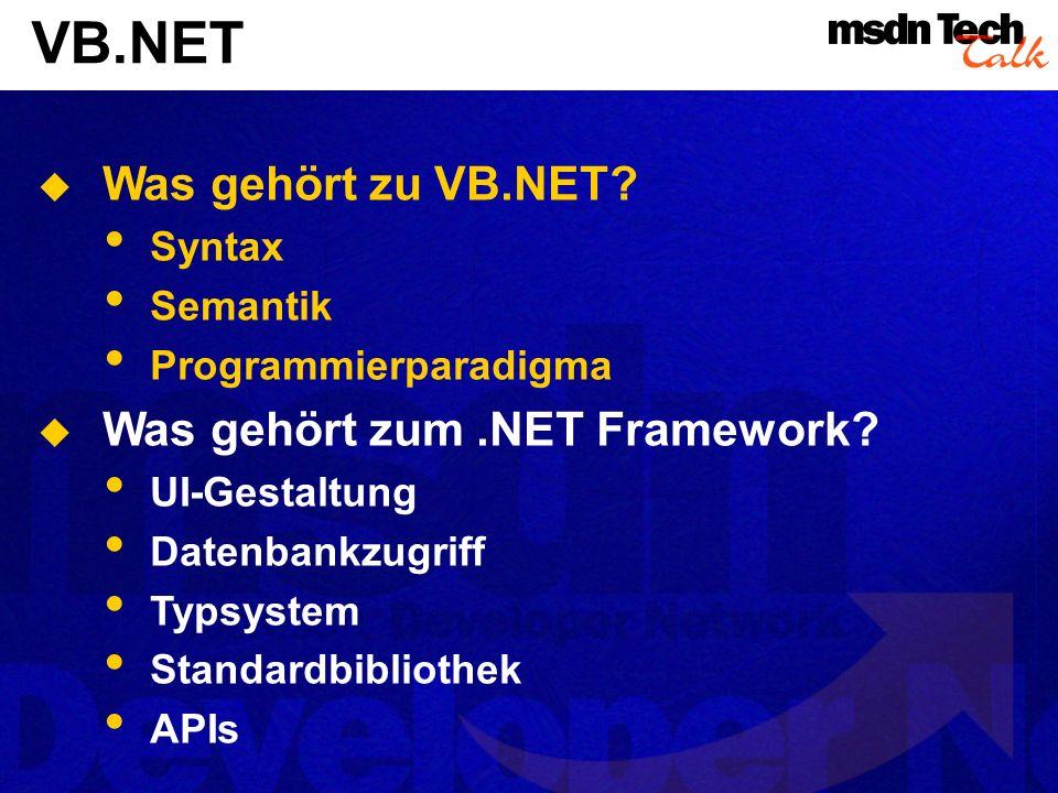 VB.NET Was gehört zu VB.NET. Syntax Semantik Programmierparadigma Was gehört zum.NET Framework.
