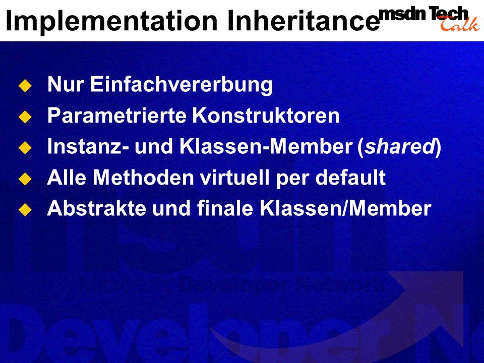 Nur Einfachvererbung Parametrierte Konstruktoren Instanz- und Klassen-Member (shared) Alle Methoden virtuell per default Abstrakte und finale Klassen/Member
