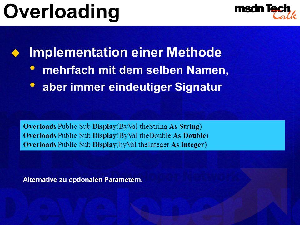 Overloading Implementation einer Methode mehrfach mit dem selben Namen, aber immer eindeutiger Signatur Overloads Public Sub Display(ByVal theString A