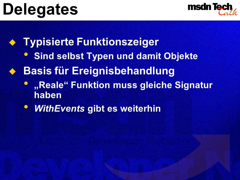 Delegates Typisierte Funktionszeiger Sind selbst Typen und damit Objekte Basis für Ereignisbehandlung Reale Funktion muss gleiche Signatur haben WithEvents gibt es weiterhin