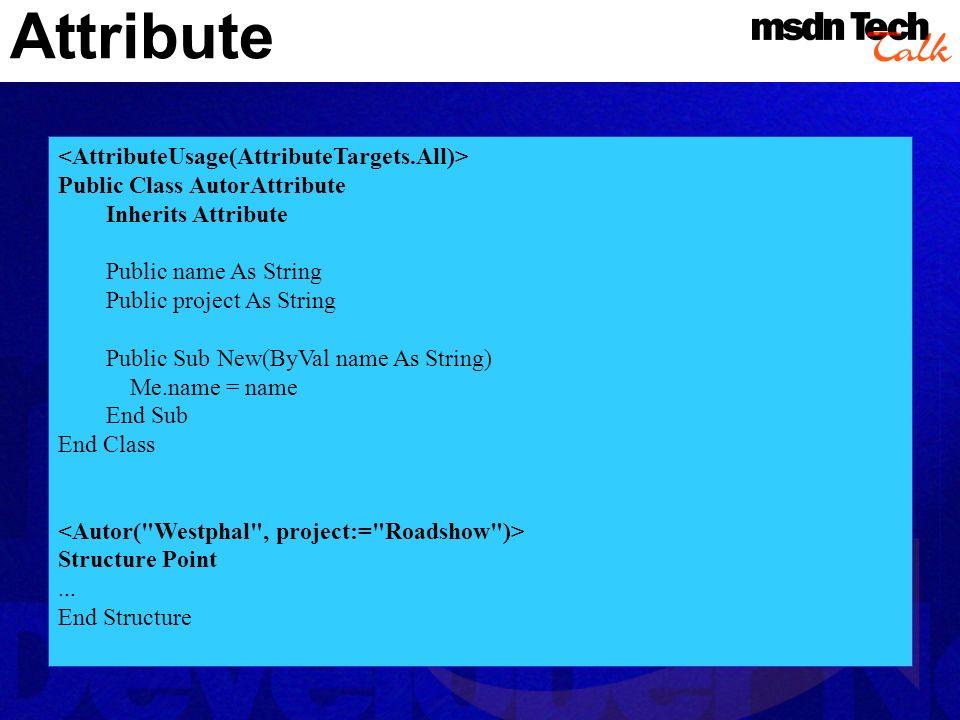 Attribute Public Class AutorAttribute Inherits Attribute Public name As String Public project As String Public Sub New(ByVal name As String) Me.name =