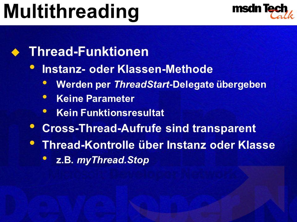 Multithreading Thread-Funktionen Instanz- oder Klassen-Methode Werden per ThreadStart-Delegate übergeben Keine Parameter Kein Funktionsresultat Cross-Thread-Aufrufe sind transparent Thread-Kontrolle über Instanz oder Klasse z.B.