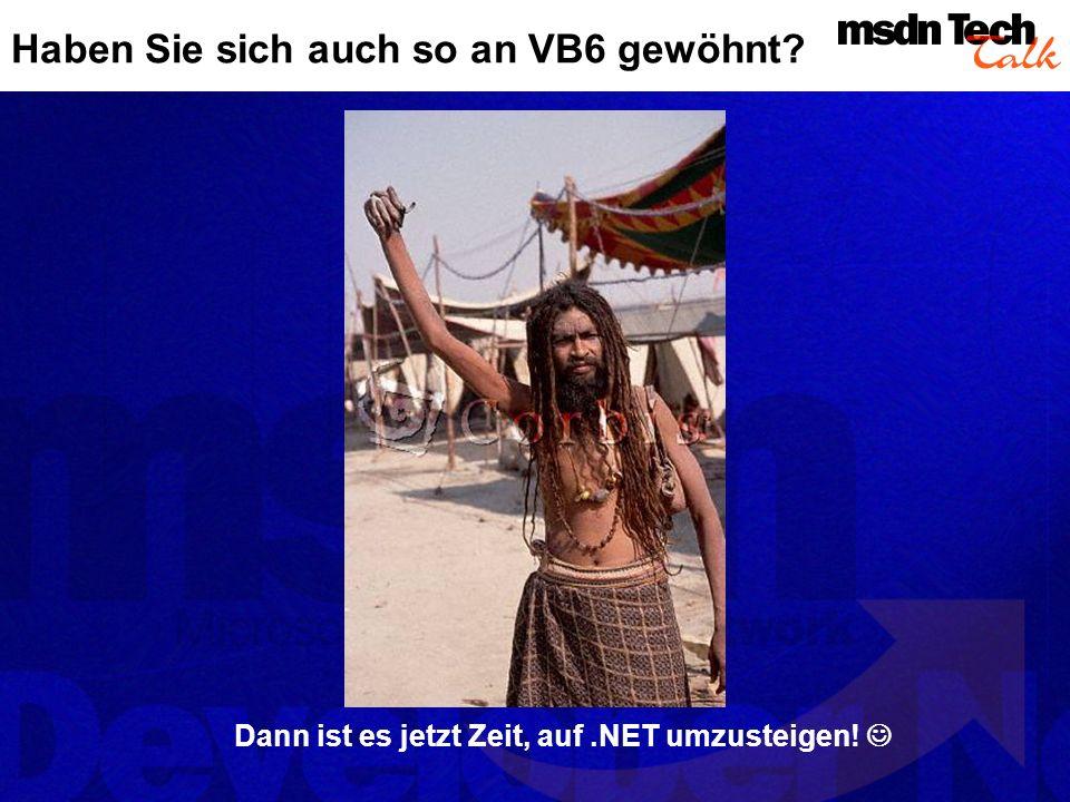 Haben Sie sich auch so an VB6 gewöhnt? Dann ist es jetzt Zeit, auf.NET umzusteigen!