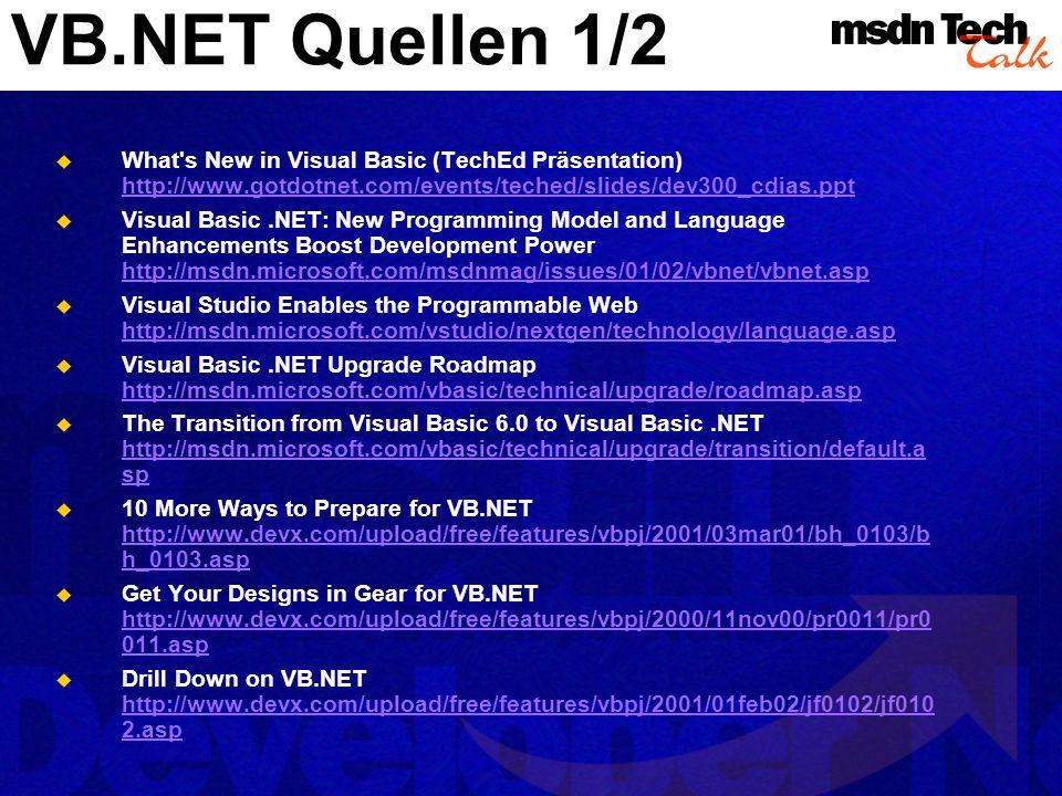 VB.NET Quellen 1/2 What's New in Visual Basic (TechEd Präsentation) http://www.gotdotnet.com/events/teched/slides/dev300_cdias.ppt http://www.gotdotne