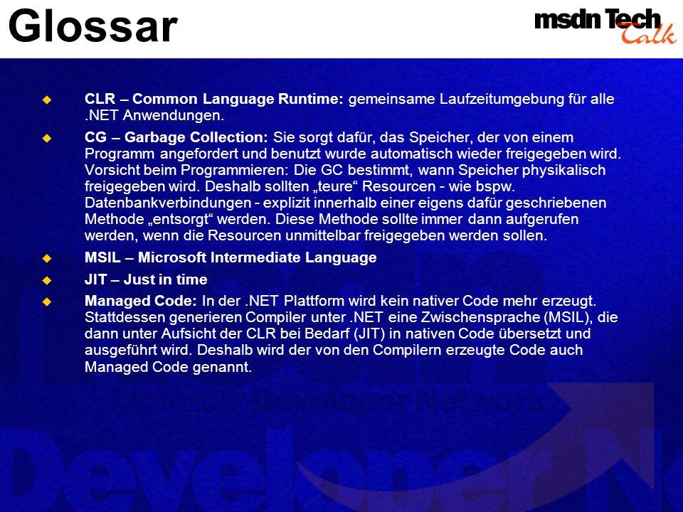 Glossar CLR – Common Language Runtime: gemeinsame Laufzeitumgebung für alle.NET Anwendungen.