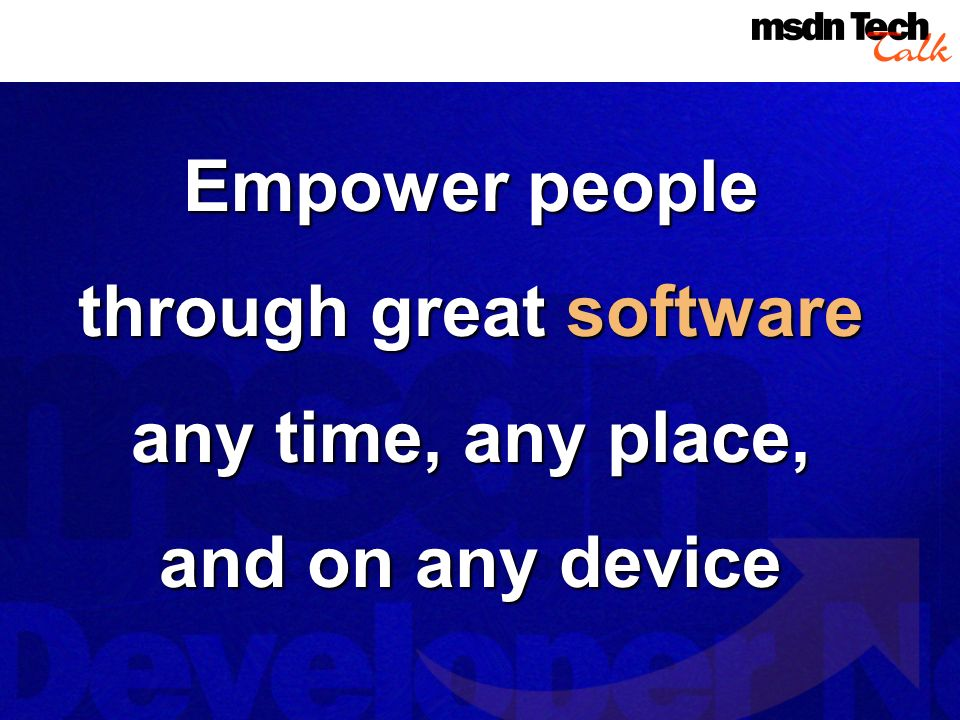 Empower people through great software any time, any place, and on any device