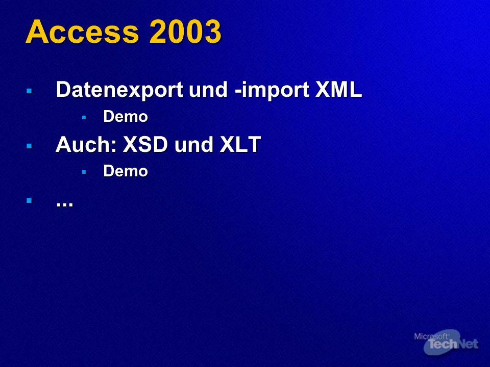 Access 2003 Datenexport und -import XML Datenexport und -import XML Demo Demo Auch: XSD und XLT Auch: XSD und XLT Demo Demo......
