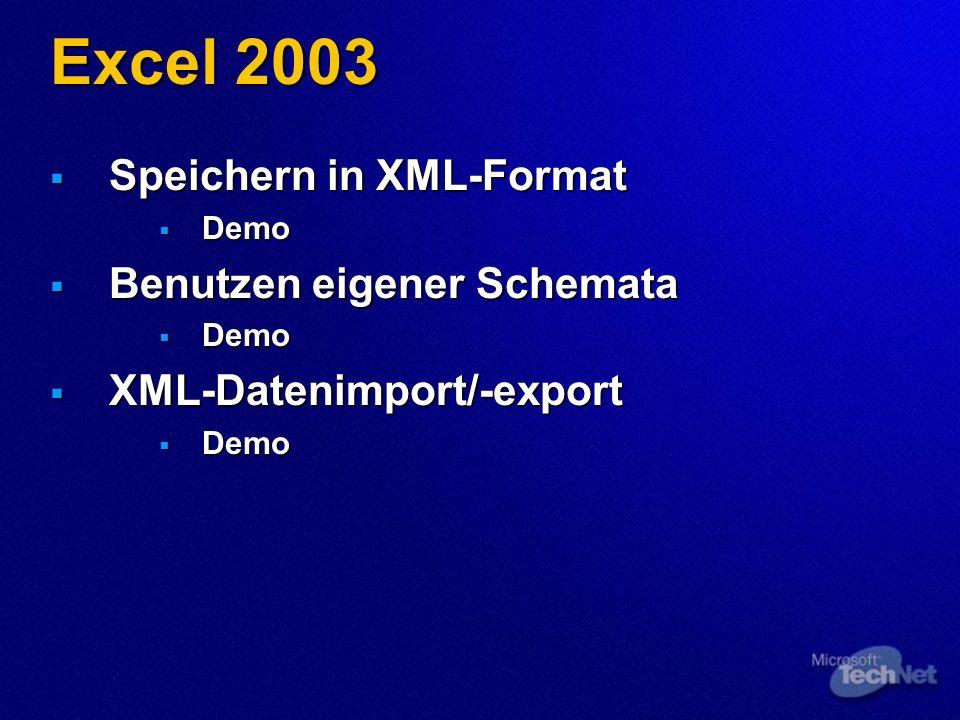 Excel 2003 Speichern in XML-Format Speichern in XML-Format Demo Demo Benutzen eigener Schemata Benutzen eigener Schemata Demo Demo XML-Datenimport/-export XML-Datenimport/-export Demo Demo