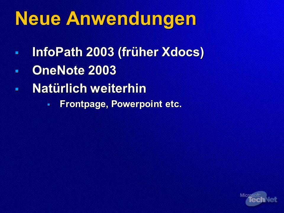 Neue Anwendungen InfoPath 2003 (früher Xdocs) InfoPath 2003 (früher Xdocs) OneNote 2003 OneNote 2003 Natürlich weiterhin Natürlich weiterhin Frontpage, Powerpoint etc.